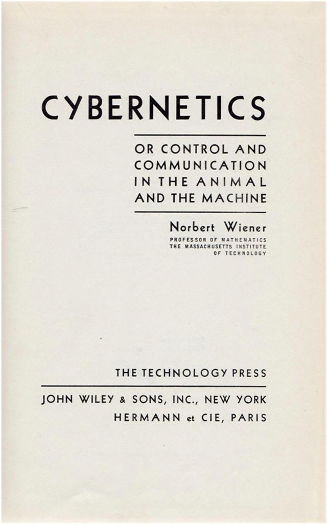 Норберт Винер. «Кибернетика, или управление и связь в животном и машине», 1948
