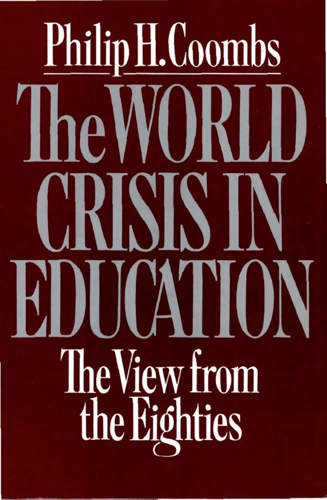 He World Crisis in Education The View from the Eighties, by Philip H. Coombs, 1985