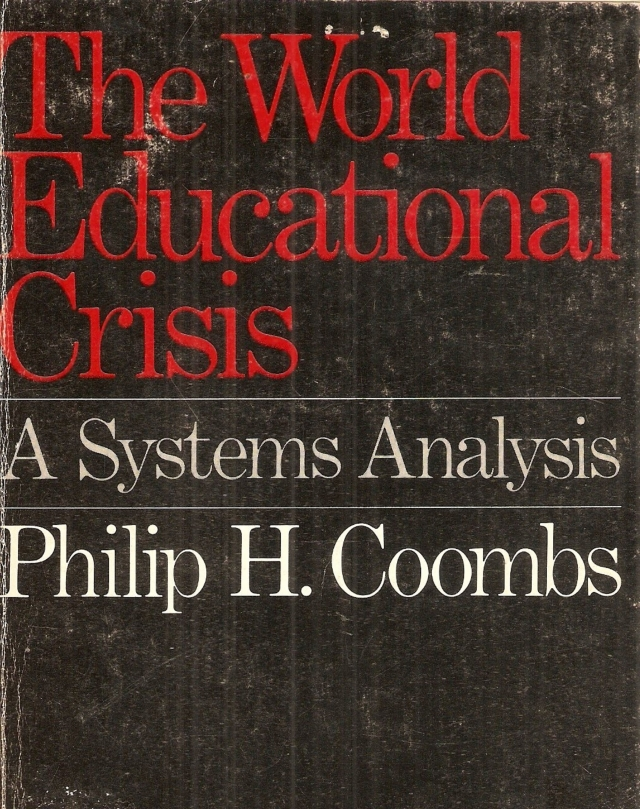 The World Educational Crisis. A Systems Analysis, by Philip H. Coombs, 1968